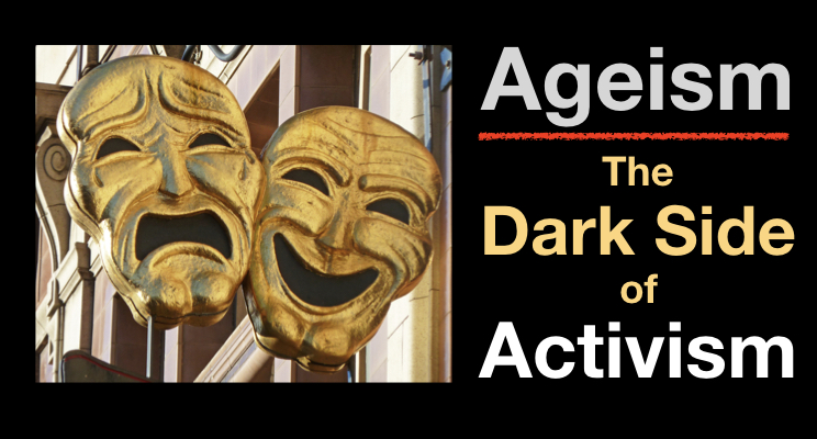 Ageism: The Dark Side of Activism